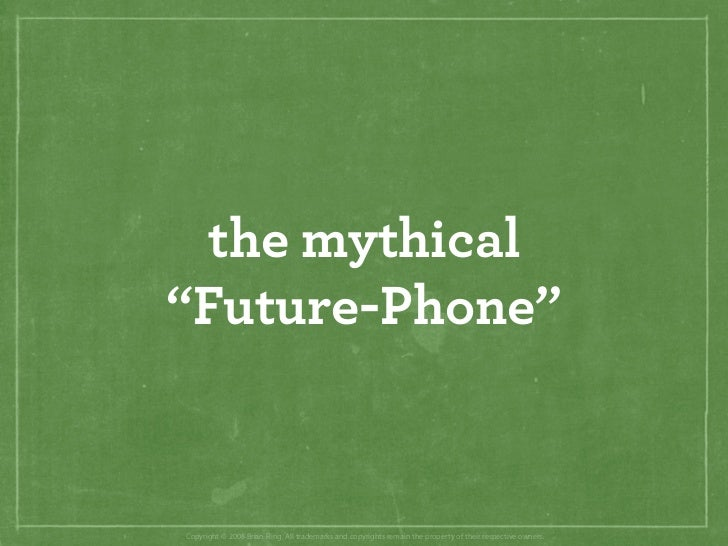 "the mythical ""Future-Phone""   Copyright © 2008 Brian Fling. All trademarks and copyrights remain the property of their res..."