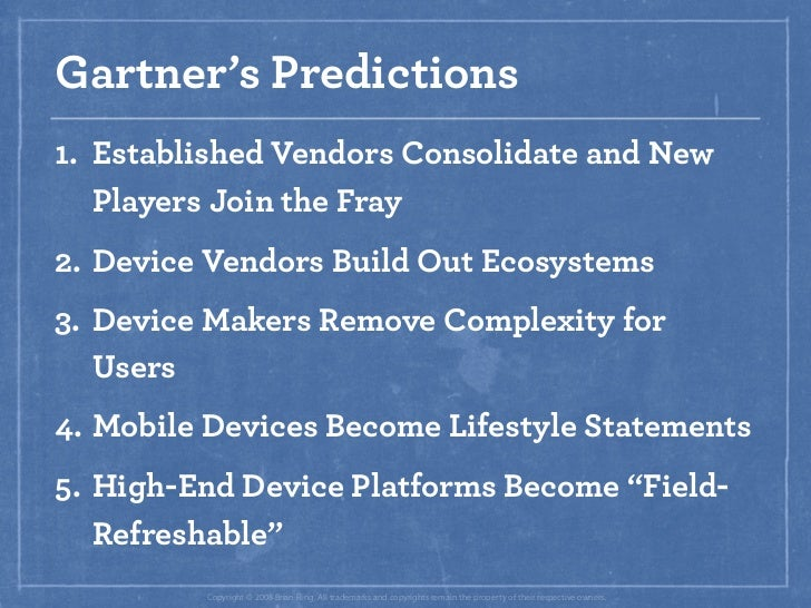 Gartner's Predictions 1. Established Vendors Consolidate and New    Players Join the Fray 2. Device Vendors Build Out Ecos...
