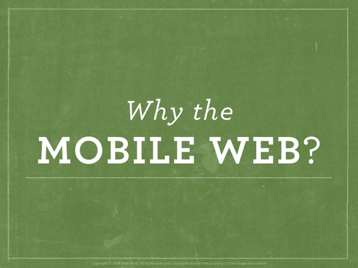Why the MOBILE WEB?    Copyright © 2008 Brian Fling. All trademarks and copyrights remain the property of their respective...