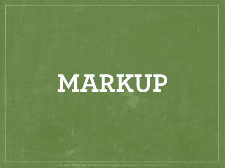 MARKUP  Copyright © 2008 Brian Fling. All trademarks and copyrights remain the property of their respective owners.