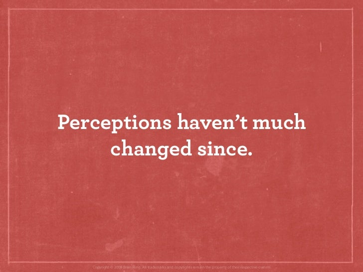 Perceptions haven't much      changed since.        Copyright © 2008 Brian Fling. All trademarks and copyrights remain the...