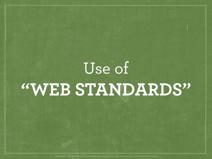 """Use of """"WEB STANDARDS""""     Copyright © 2008 Brian Fling. All trademarks and copyrights remain the property of their respec..."""