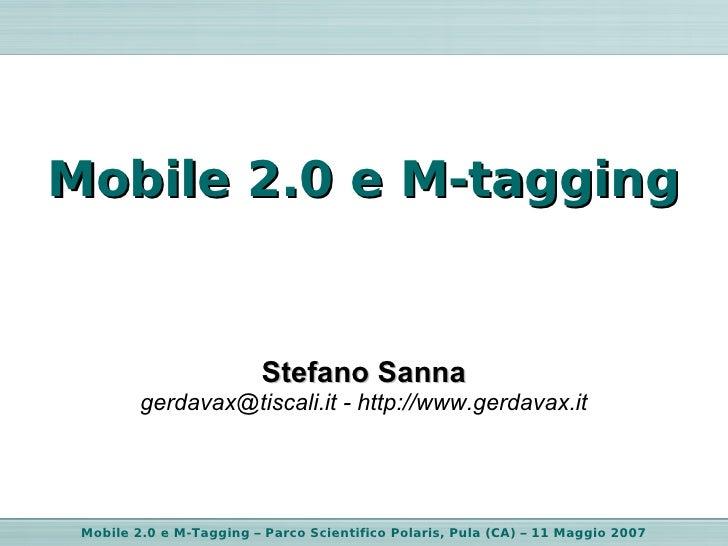Mobile 2.0 e M-tagging                            Stefano Sanna          gerdavax@tiscali.it - http://www.gerdavax.it     ...