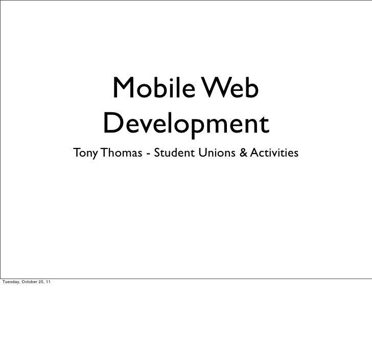 Mobile Web                               Development                          Tony Thomas - Student Unions & ActivitiesTue...