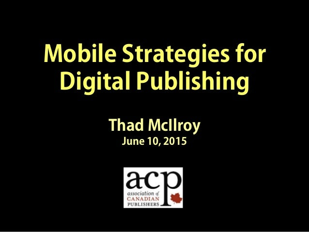 Mobile Strategies for Digital Publishing Thad McIlroy June 10, 2015
