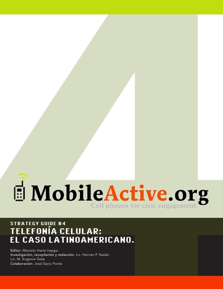 STRATEGY GUIDE #4  TELEFONÍA CELULAR: EL CASO LATINOAMERICANO. Editor: Marcelo Iñarra Iraegui Investigación, recopilación ...