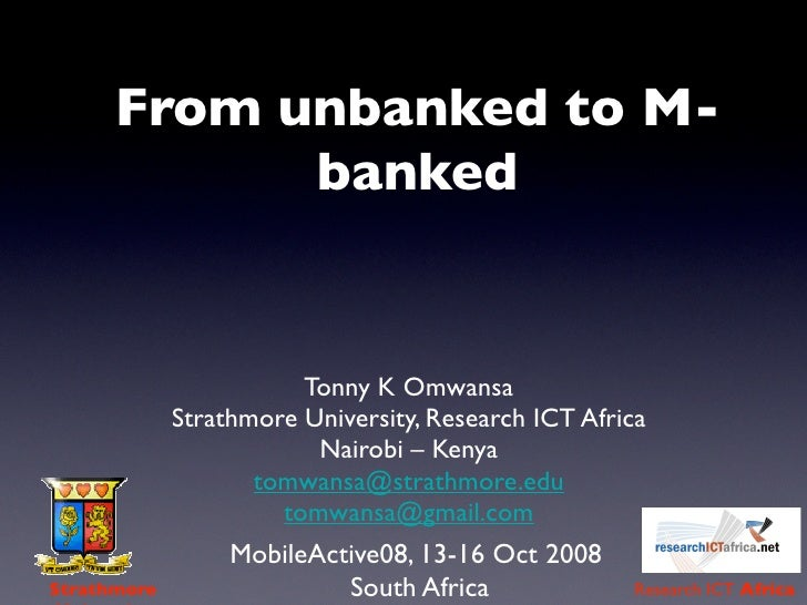 From unbanked to M-             banked                           Tonny K Omwansa              Strathmore University, Resea...