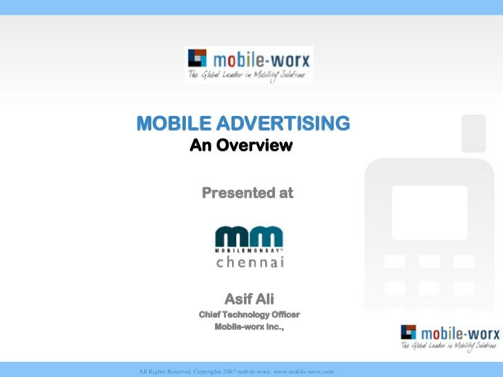 MOBILE ADVERTISING An Overview   Presented at  Asif Ali Chief Technology Officer Mobile-worx Inc.,