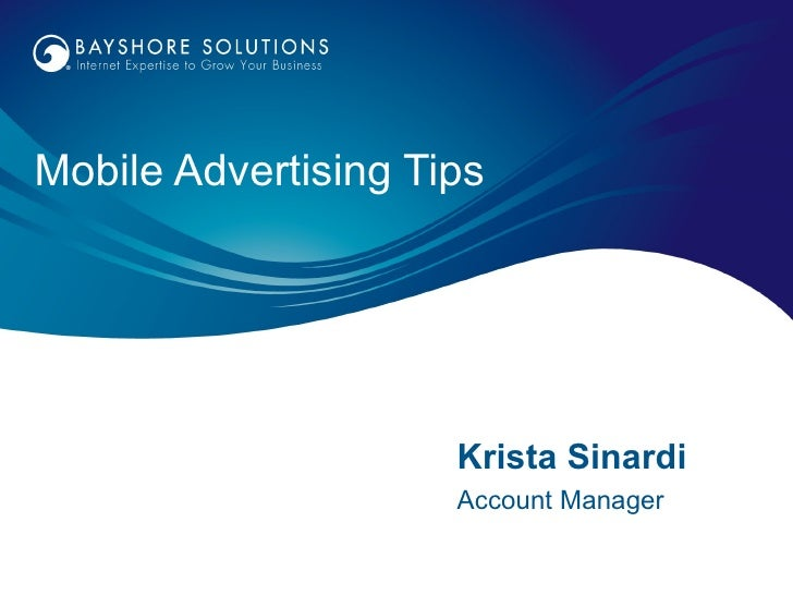 Mobile Advertising Tips                     Krista Sinardi                     Account Manager