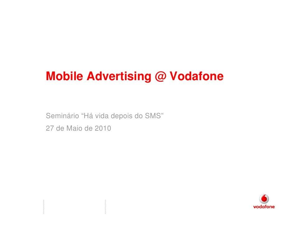 """Mobile Advertising @ Vodafone   Seminário """"Há vida depois do SMS"""" 27 de Maio de 2010"""