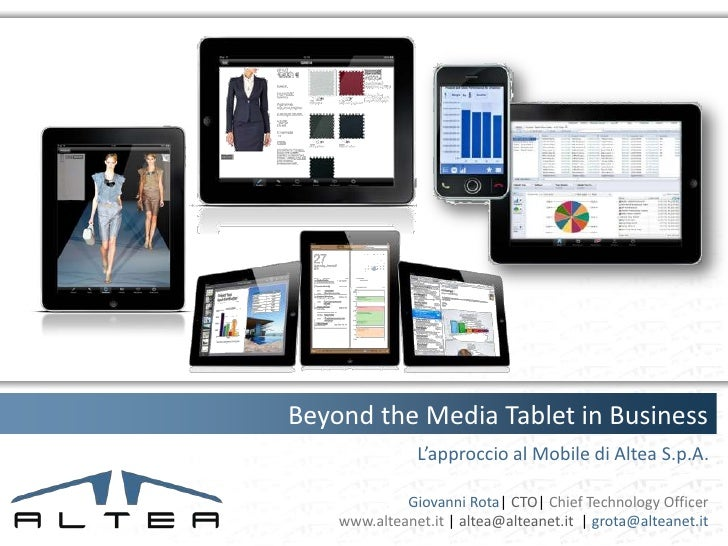 Beyond the Media Tablet in Business               L'approccio al Mobile di Altea S.p.A.             Giovanni Rota| CTO| Ch...
