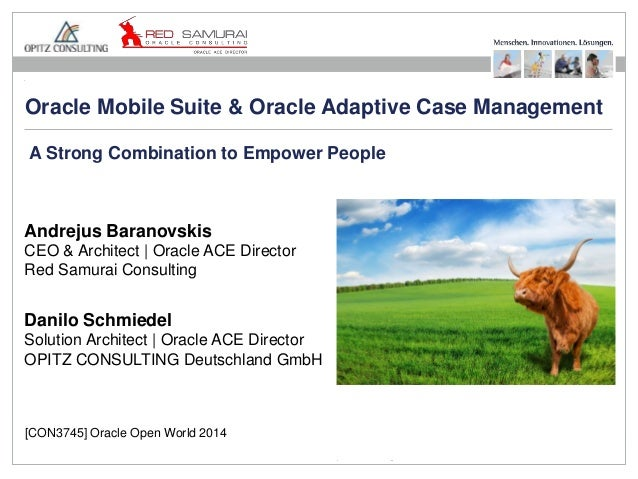 Oracle Mobile Suite & Oracle Adaptive Case Management  A Strong Combination to Empower People  Andrejus Baranovskis  CEO &...