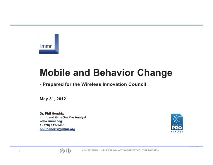 Mobile and Behavior Change     Prepared for the Wireless Innovation Council    May 31, 2012    Dr. Phil Hendrix    immr an...