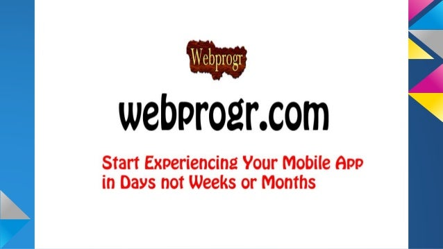 U webpro2r. com  Start Experiencin our Mobile app in Days not Wee r Months