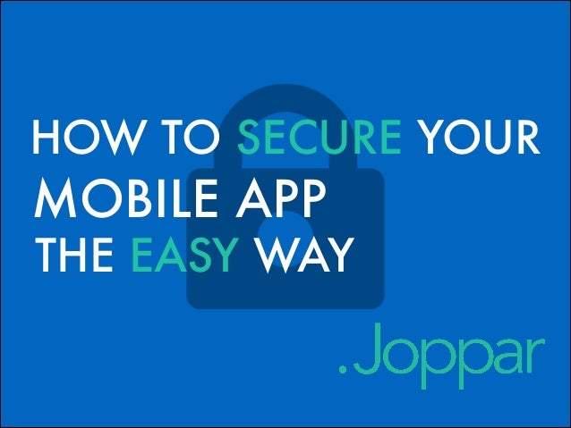 HOW TO SECURE YOUR  MOBILE APP  THE EASY WAY