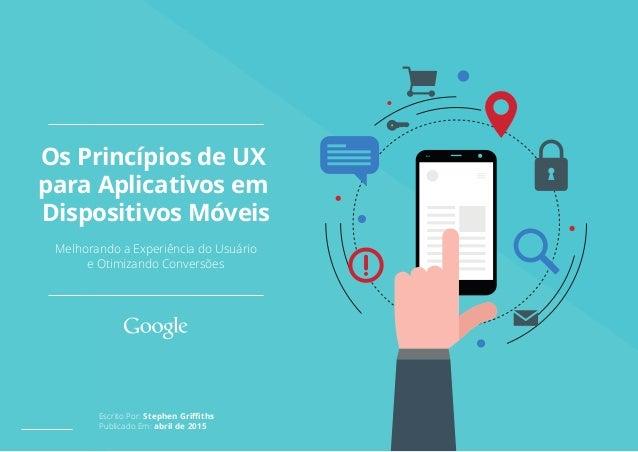 Escrito Por: Stephen Griffiths Publicado Em: abril de 2015 Melhorando a Experiência do Usuário e Otimizando Conversões Os Pr...