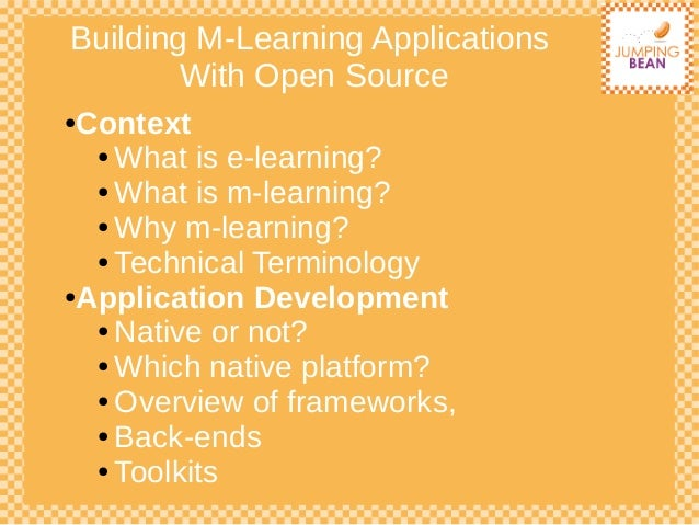 Building M-Learning ApplicationsWith Open Source●Context● What is e-learning?● What is m-learning?● Why m-learning?● Techn...