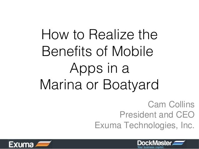 How to Realize theBenefits of Mobile    Apps in aMarina or Boatyard                    Cam Collins             President a...
