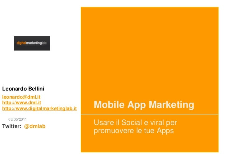 Leonardo Bellinileonardo@dml.ithttp://www.dml.ithttp://www.digitalmarketinglab.it   Mobile App Marketing  03/05/2011Twitte...