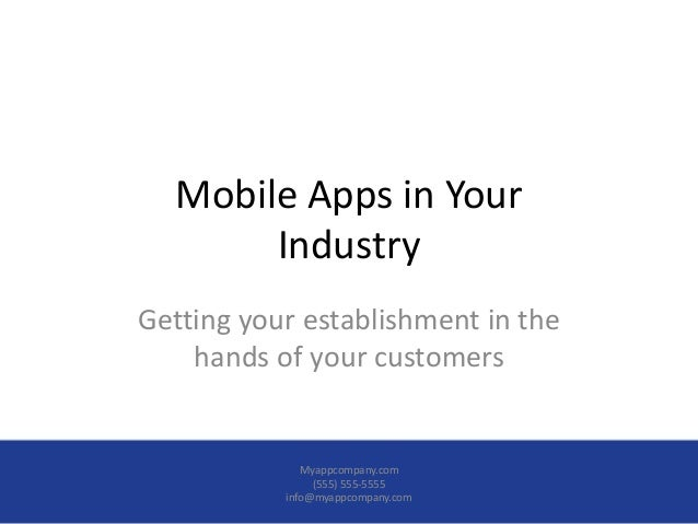 Mobile Apps in Your Industry Getting your establishment in the hands of your customers Myappcompany.com (555) 555-5555 inf...