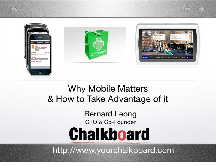 Why Mobile Matters & How to Take Advantage of it          Bernard Leong     CTO & Co-Founder, Chlkboard                   ...