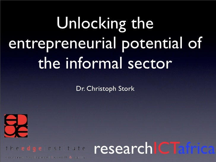 Unlocking the entrepreneurial potential of     the informal sector          Dr. Christoph Stork                   research...
