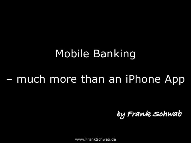 Mobile Banking – much more than an iPhone App www.FrankSchwab.de by Frank Schwab