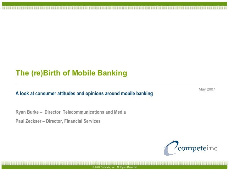 The (re)Birth of Mobile Banking A look at consumer attitudes and opinions around mobile banking Ryan Burke –  Director, Te...