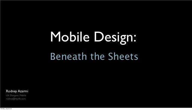 Mobile Design: Rodney Azarmi UX Designer, Mobile rodney@mylife.com Beneath the Sheets Monday, July 22, 13