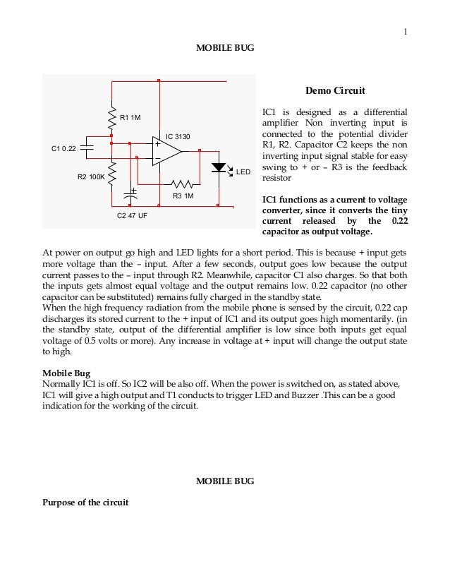 1 MOBILE BUG  Demo Circuit R1 1M IC 3130 C1 0.22 LED  R2 100K R3 1M  IC1 is designed as a differential amplifier Non inver...