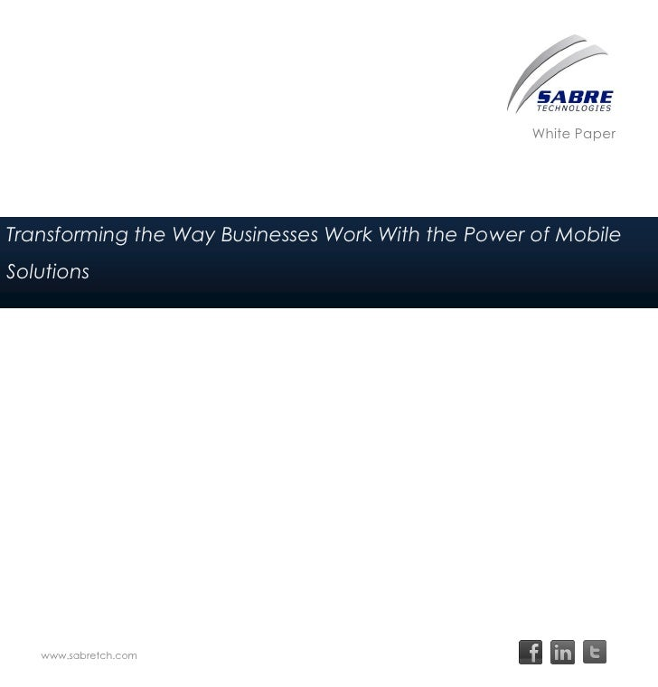 White PaperTransforming the Way Businesses Work With the Power of MobileSolutions   www.sabretch.com