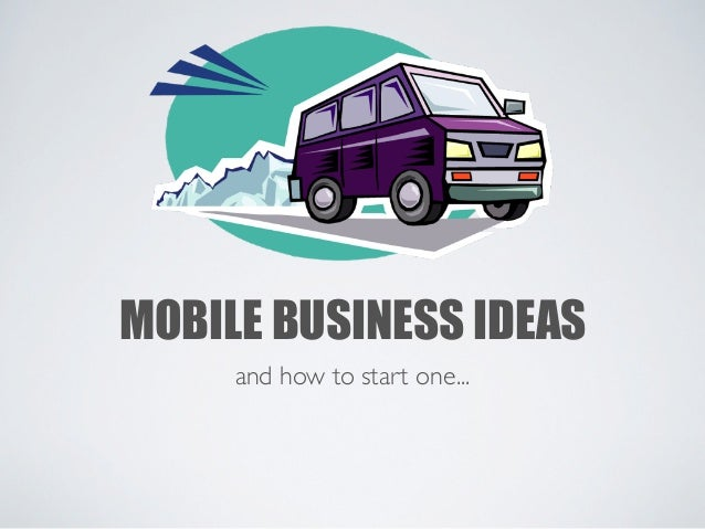 MOBILE BUSINESS IDEAS     and how to start one...