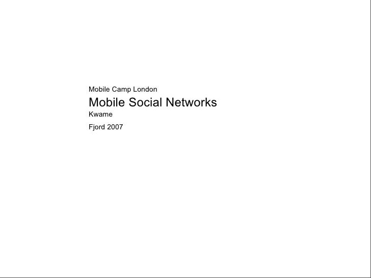 Mobile Camp London Mobile Social Networks Kwame Fjord 2007