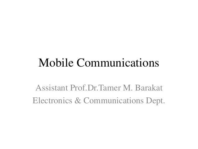 Mobile CommunicationsAssistant Prof.Dr.Tamer M. BarakatElectronics & Communications Dept.