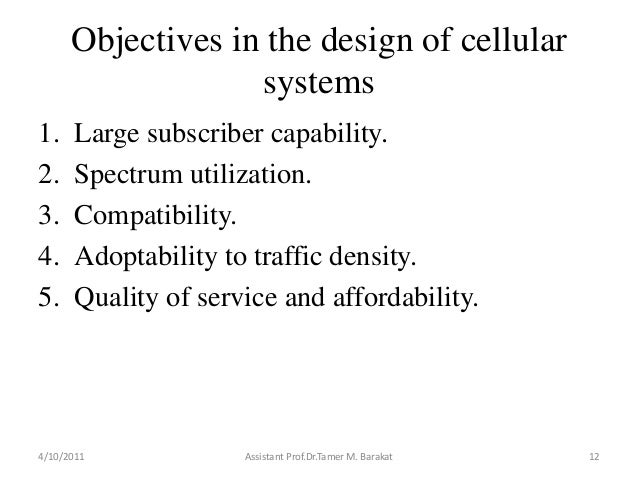 Objectives in the design of cellularsystems1. Large subscriber capability.2. Spectrum utilization.3. Compatibility.4. Adop...