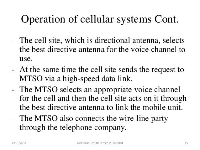 Operation of cellular systems Cont.- The cell site, which is directional antenna, selectsthe best directive antenna for th...