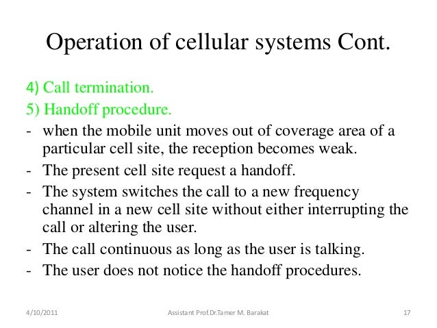 Operation of cellular systems Cont.4) Call termination.5) Handoff procedure.- when the mobile unit moves out of coverage a...