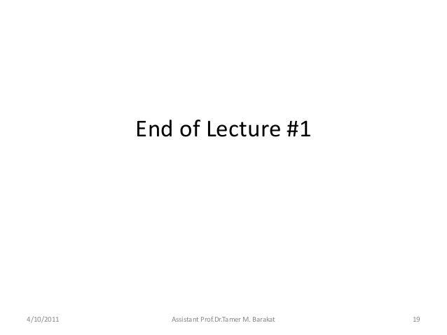 End of Lecture #14/10/2011 Assistant Prof.Dr.Tamer M. Barakat 19