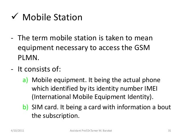  Mobile Station- The term mobile station is taken to meanequipment necessary to access the GSMPLMN.- It consists of:a) Mo...
