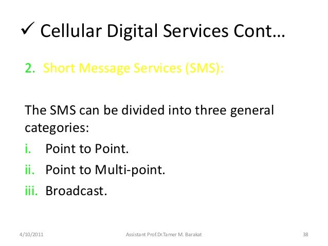  Cellular Digital Services Cont…2. Short Message Services (SMS):The SMS can be divided into three generalcategories:i. Po...