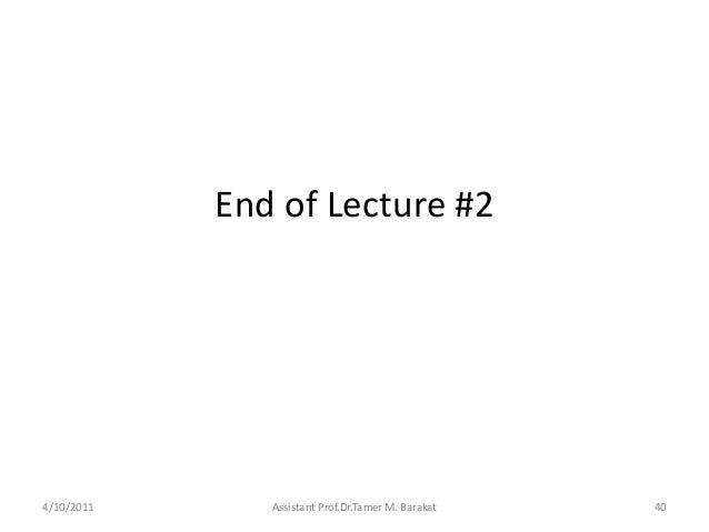 End of Lecture #24/10/2011 Assistant Prof.Dr.Tamer M. Barakat 40