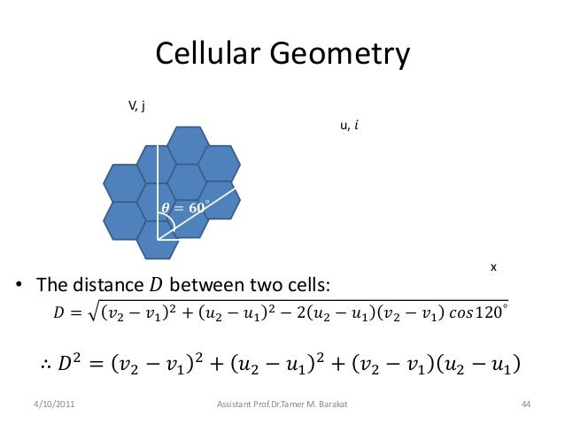 Cellular Geometry• The distance 𝐷 between two cells:𝐷 = 𝑣2 − 𝑣12 + 𝑢2 − 𝑢12 − 2 𝑢2 − 𝑢1 𝑣2 − 𝑣1 𝑐𝑜𝑠120°∴ 𝐷2= 𝑣2 − 𝑣12+ 𝑢2 ...