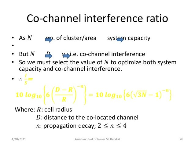 Co-channel interference ratio• As 𝑁 no. of cluster/area system capacity•• But 𝑁 𝐷 𝑞 i.e. co-channel interference• So we mu...
