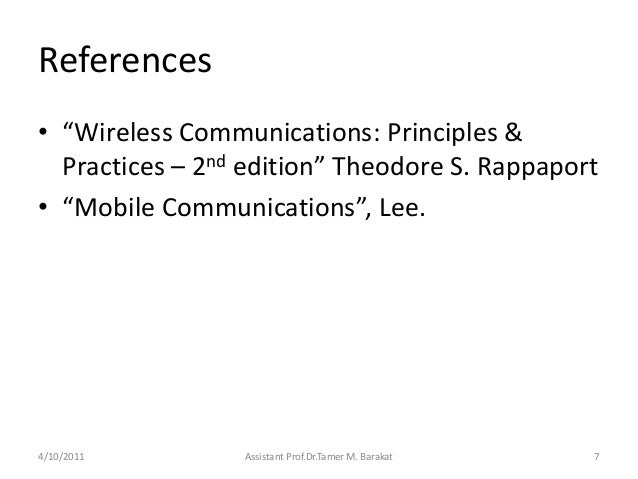 """References• """"Wireless Communications: Principles &Practices – 2nd edition"""" Theodore S. Rappaport• """"Mobile Communications"""",..."""