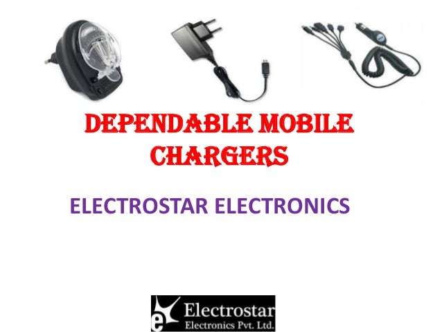 DEPENDABLE MOBILE CHARGERS ELECTROSTAR ELECTRONICS