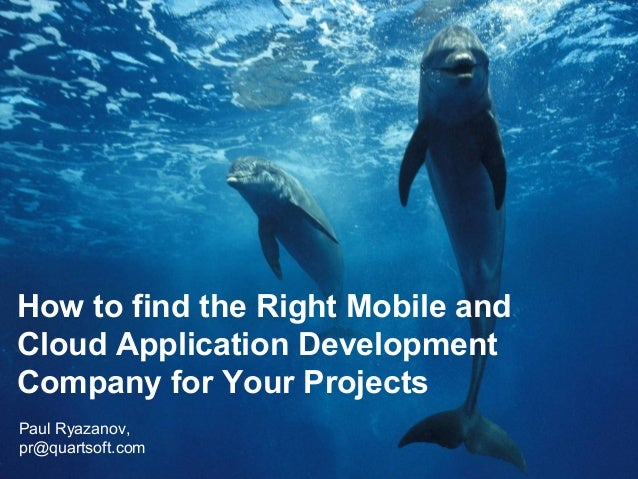 How to find the Right Mobile andCloud Application DevelopmentCompany for Your ProjectsPaul Ryazanov,pr@quartsoft.com