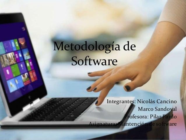 Metodología de Software Integrantes: Nicolás Cancino Marco Sandoval Profesora: Pilar Pardo Asignatura: Mantención de softw...