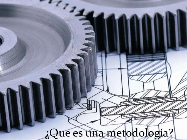 ¿Que es una metodología?