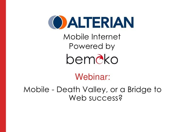 Mobile Internet                      Powered by                          Webinar:  Mobile - Death Valley, or a Bridge to  ...
