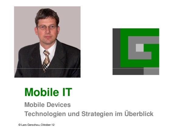 Mobile IT    Mobile Devices    Technologien und Strategien im Überblick© Lars Gerschau, Oktober 12
